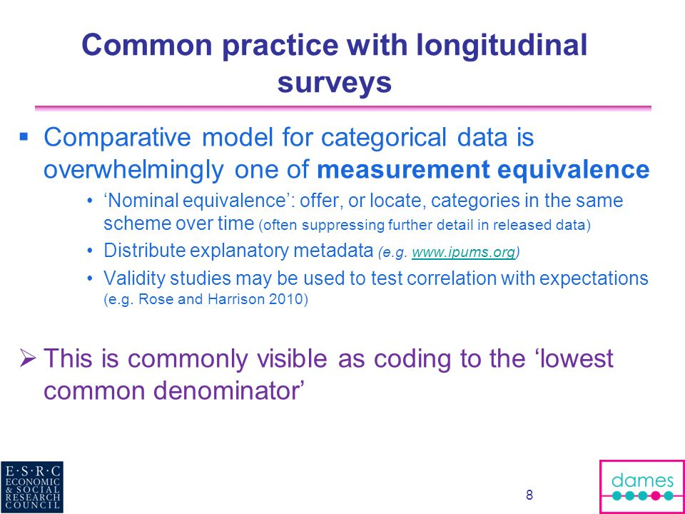 Common practice with longitudinal surveys Comparative model for categorical data is overwhelmingly one of measurement equivalence Nominal equivalence:
