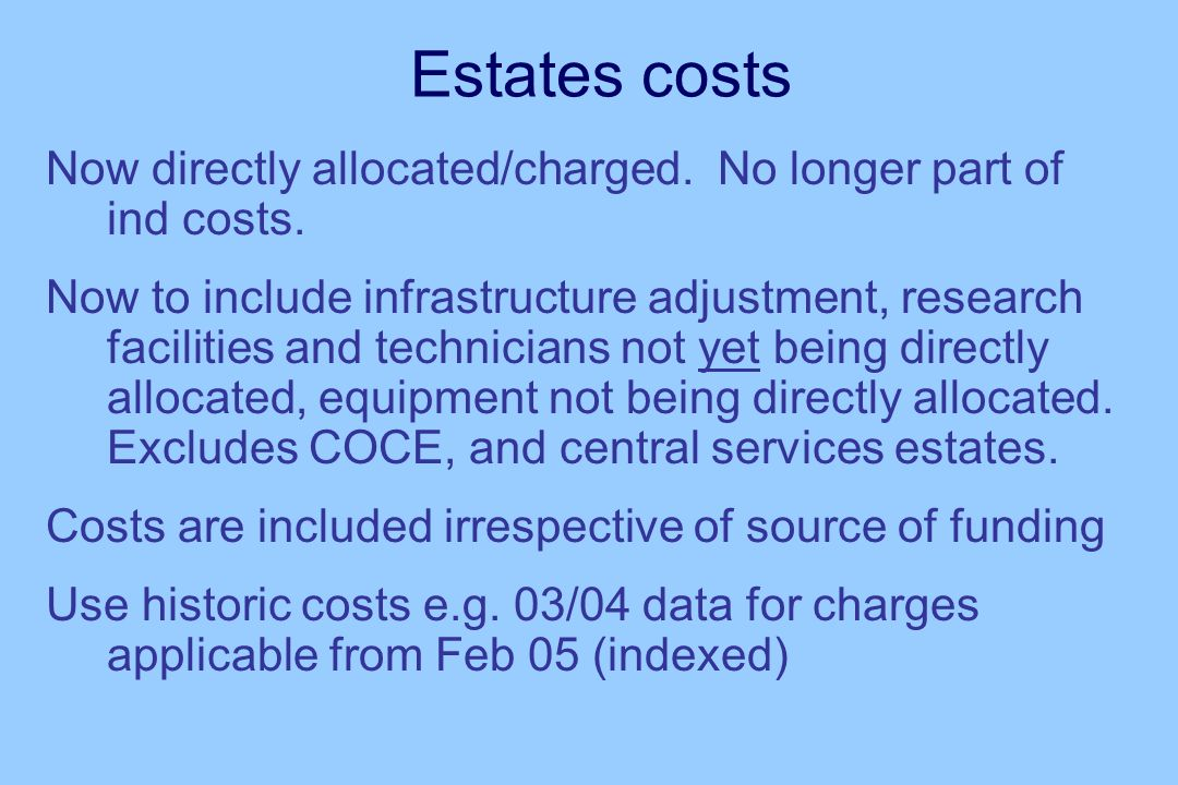Estates costs Now directly allocated/charged.No longer part of ind costs.