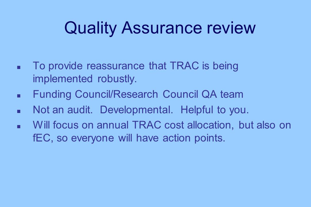 Quality Assurance review n To provide reassurance that TRAC is being implemented robustly.