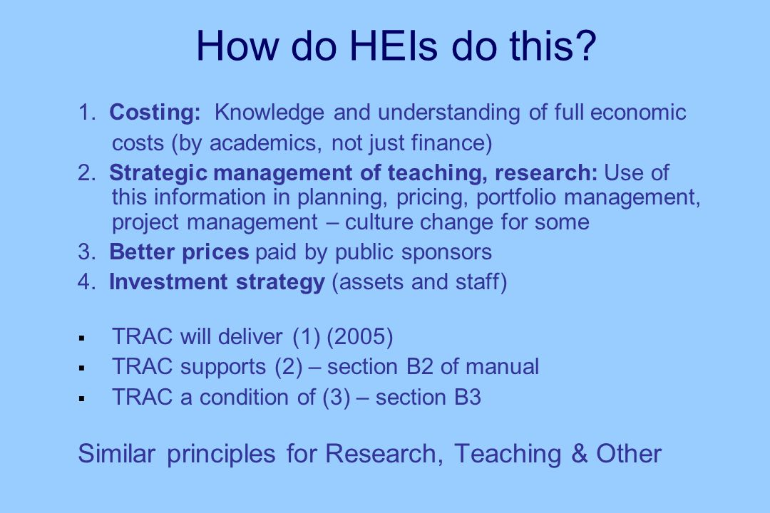 How do HEIs do this? 1. Costing: Knowledge and understanding of full economic costs (by academics, not just finance) 2. Strategic management of teachi