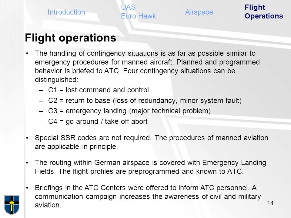 14 IntroductionAirspace Flight Operations UAS Euro Hawk Flight operations The handling of contingency situations is as far as possible similar to emer