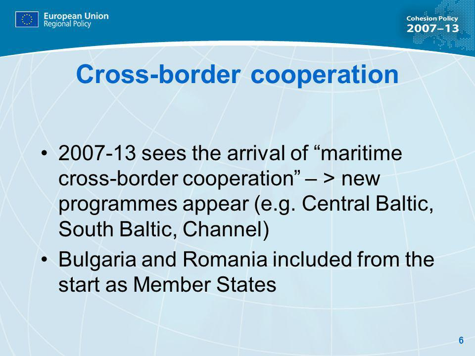 6 Cross-border cooperation 2007-13 sees the arrival of maritime cross-border cooperation – > new programmes appear (e.g.