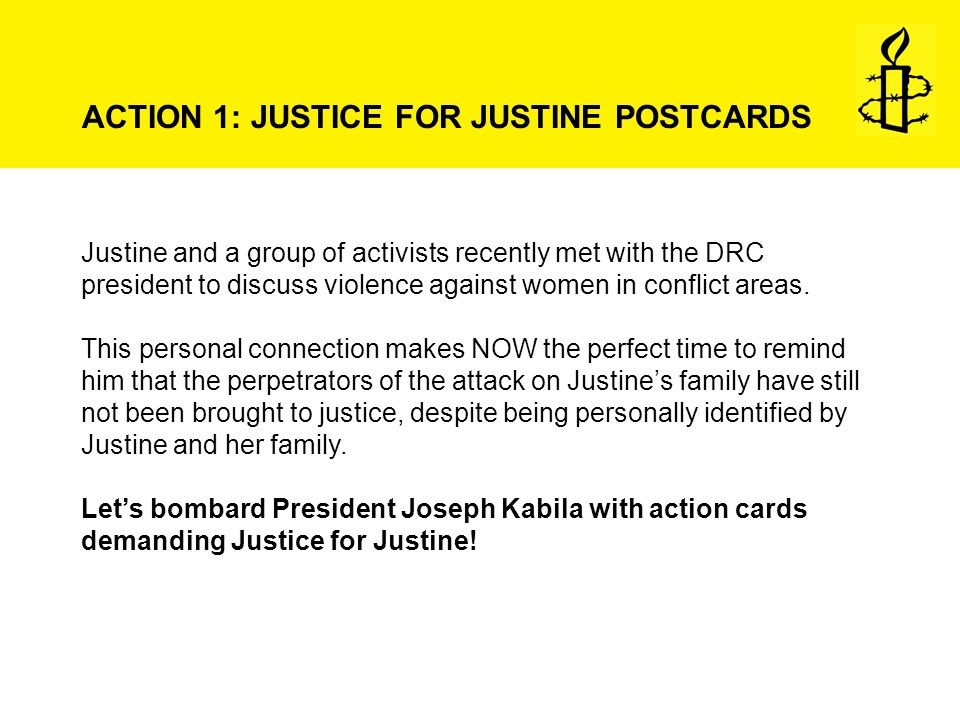 ACTION 1: JUSTICE FOR JUSTINE POSTCARDS Justine and a group of activists recently met with the DRC president to discuss violence against women in conflict areas.