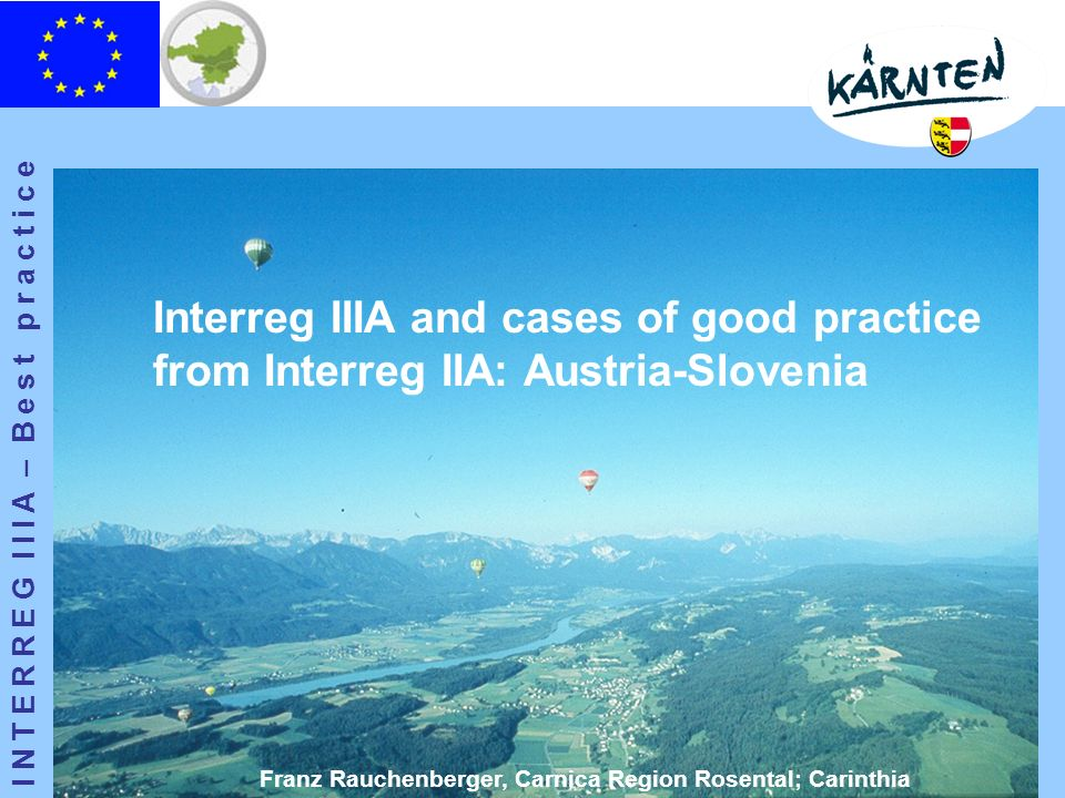 I N T E R R E G I I I A – B e s t p r a c t i c e Franz Rauchenberger, Carnica Region Rosental; Carinthia Interreg IIIA and cases of good practice fro