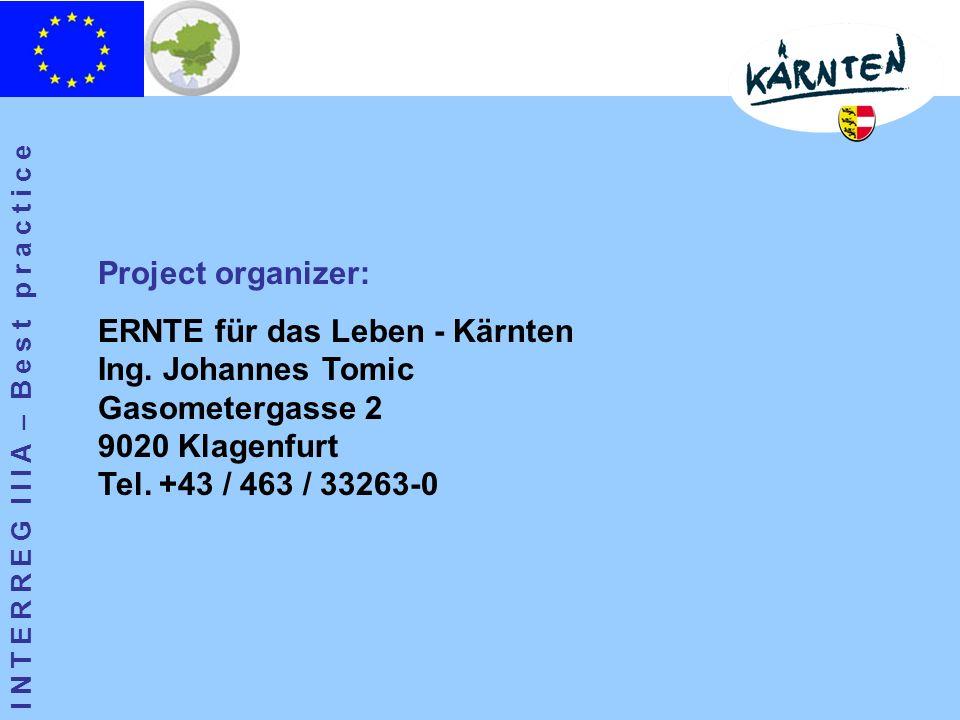 I N T E R R E G I I I A – B e s t p r a c t i c e Project organizer: ERNTE für das Leben - Kärnten Ing.