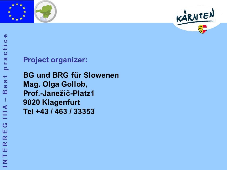 I N T E R R E G I I I A – B e s t p r a c t i c e Project organizer: BG und BRG für Slowenen Mag.