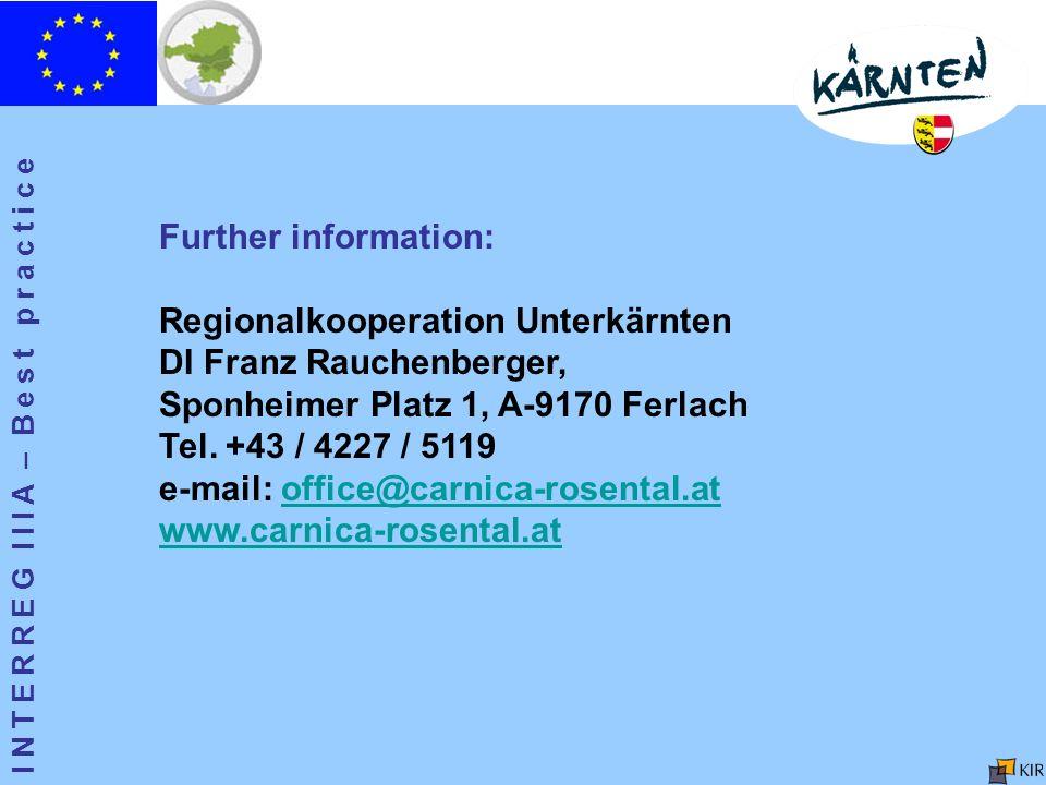 I N T E R R E G I I I A – B e s t p r a c t i c e Further information: Regionalkooperation Unterkärnten DI Franz Rauchenberger, Sponheimer Platz 1, A-9170 Ferlach Tel.