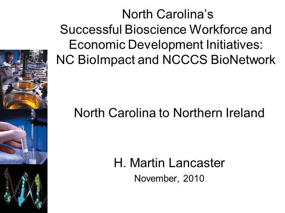 North Carolinas Successful Bioscience Workforce and Economic Development Initiatives: NC BioImpact and NCCCS BioNetwork North Carolina to Northern Ire