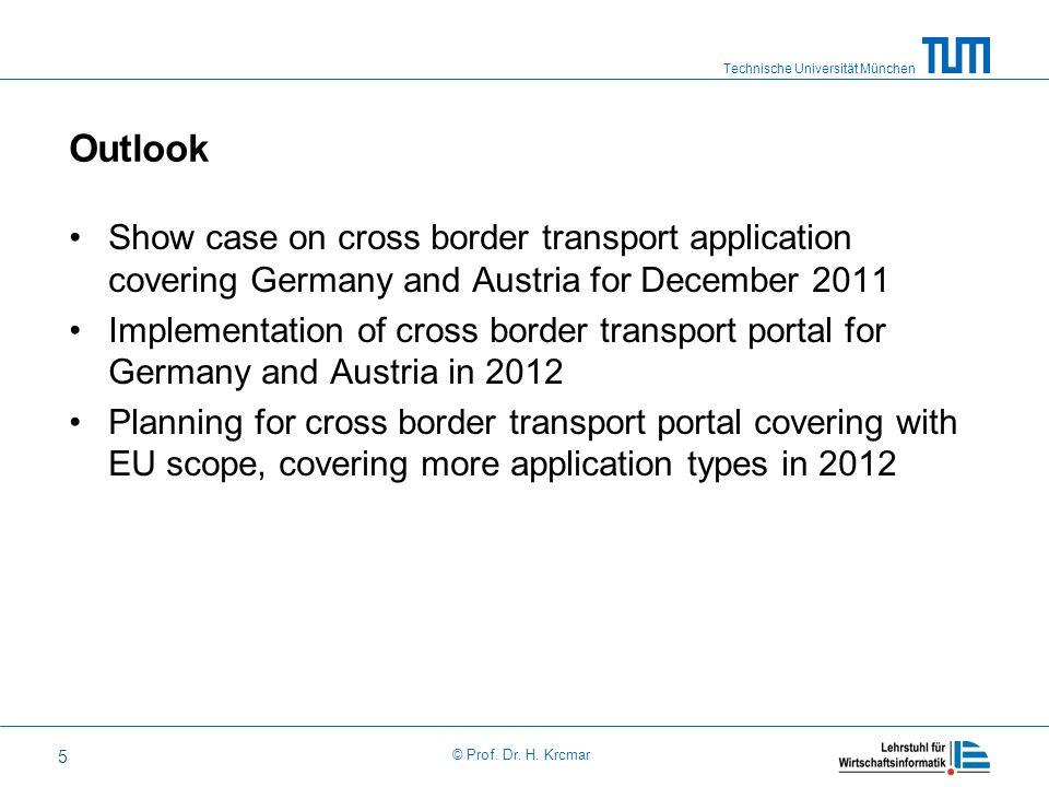 Technische Universität München © Prof. Dr. H. Krcmar 5 Outlook Show case on cross border transport application covering Germany and Austria for Decemb