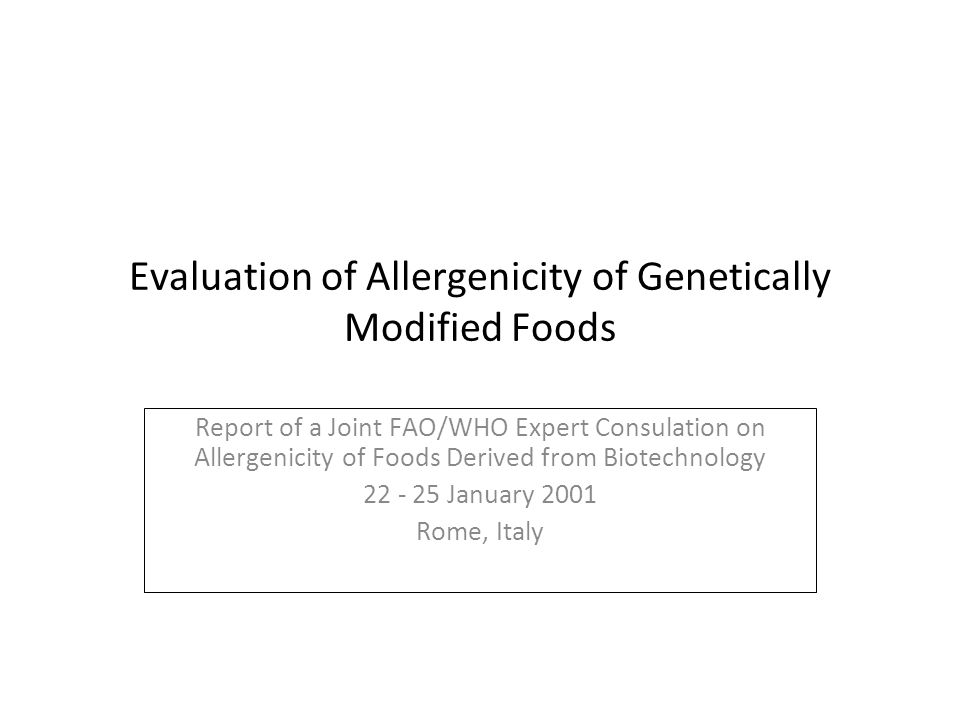 Evaluation of Allergenicity of Genetically Modified Foods Report of a Joint FAO/WHO Expert Consulation on Allergenicity of Foods Derived from Biotechn