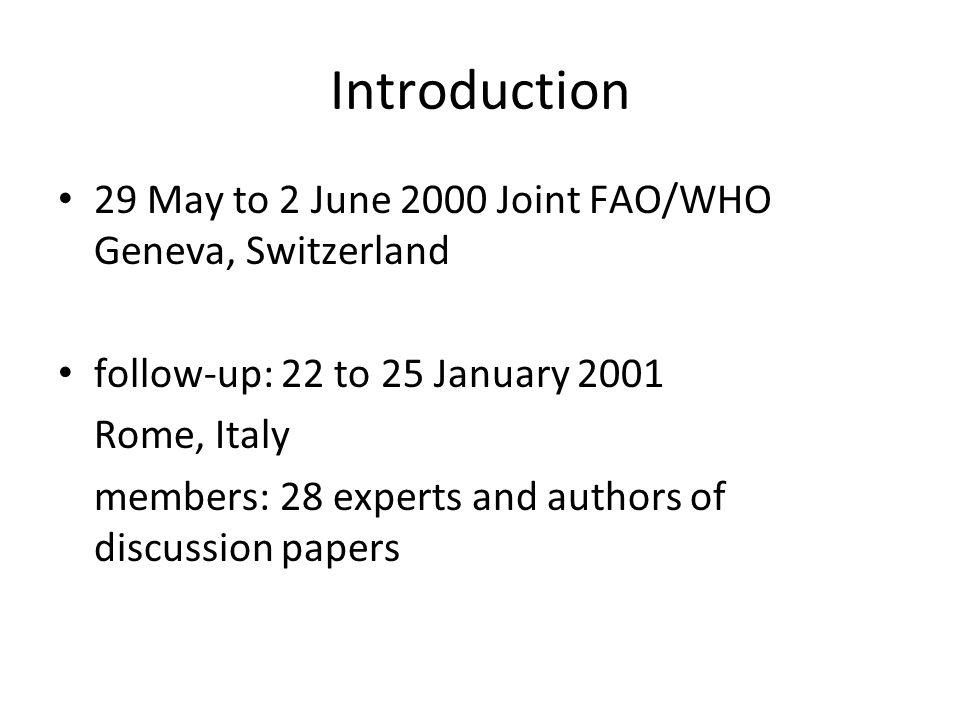 Introduction 29 May to 2 June 2000 Joint FAO/WHO Geneva, Switzerland follow-up: 22 to 25 January 2001 Rome, Italy members: 28 experts and authors of d