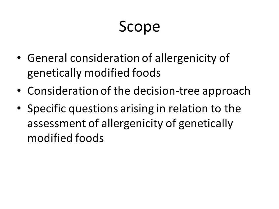 Scope General consideration of allergenicity of genetically modified foods Consideration of the decision-tree approach Specific questions arising in r