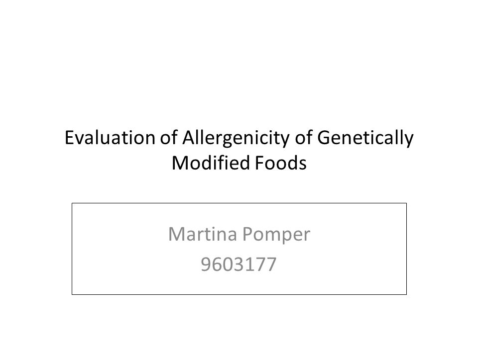 Evaluation of Allergenicity of Genetically Modified Foods Martina Pomper 9603177