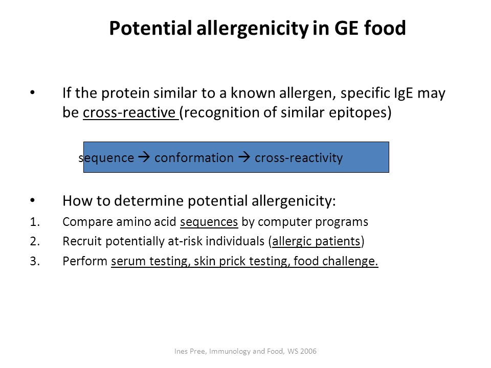 Ines Pree, Immunology and Food, WS 2006 If the protein similar to a known allergen, specific IgE may be cross-reactive (recognition of similar epitope