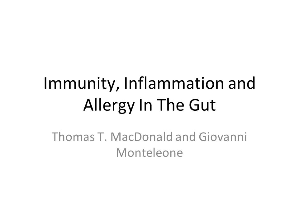 Immunity, Inflammation and Allergy In The Gut Thomas T. MacDonald and Giovanni Monteleone