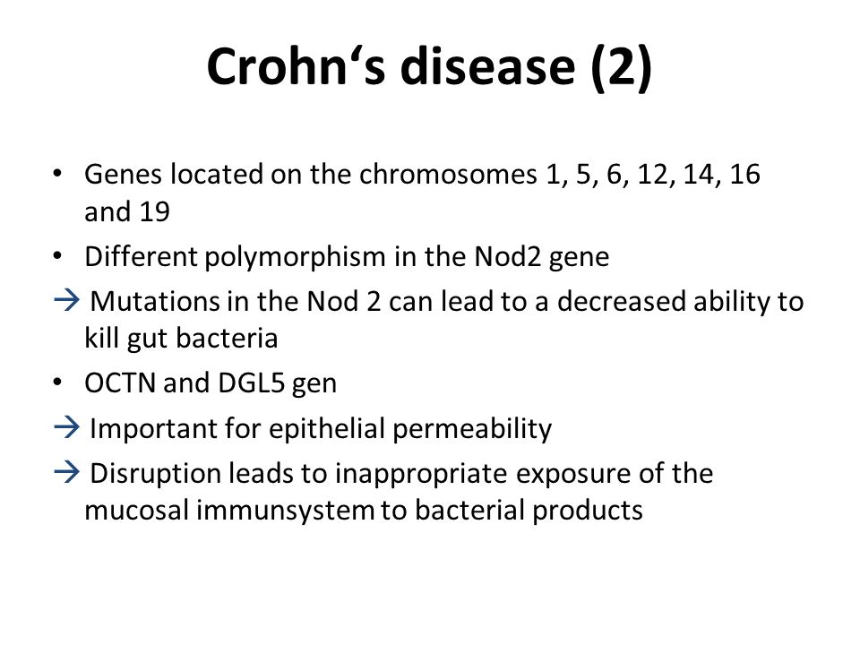 Crohns disease (2) Genes located on the chromosomes 1, 5, 6, 12, 14, 16 and 19 Different polymorphism in the Nod2 gene Mutations in the Nod 2 can lead