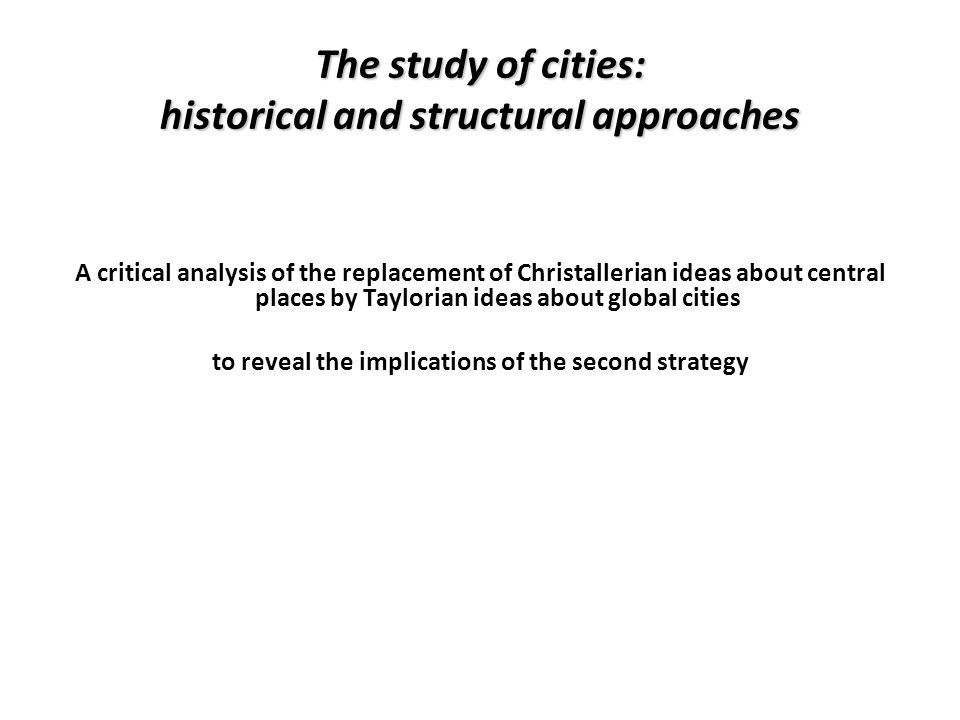The study of cities: historical and structural approaches A critical analysis of the replacement of Christallerian ideas about central places by Taylo
