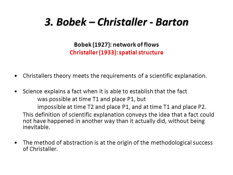 3. Bobek – Christaller - Barton Bobek (1927): network of flows Christaller (1933): spatial structure Christallers theory meets the requirements of a s