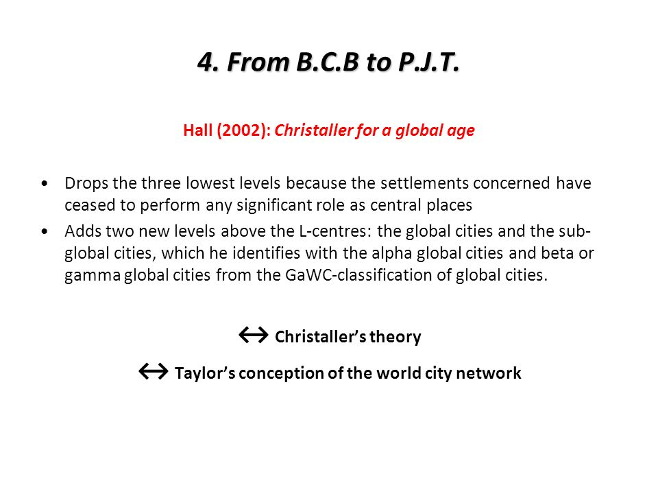 4. From B.C.B to P.J.T. Hall (2002): Christaller for a global age Drops the three lowest levels because the settlements concerned have ceased to perfo