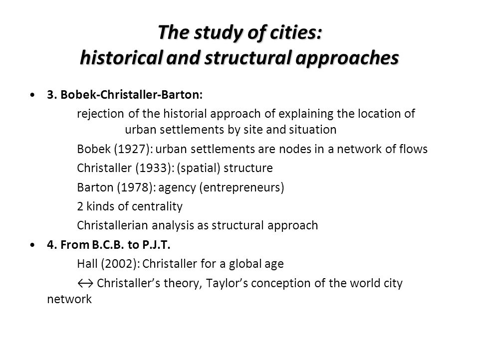 The study of cities: historical and structural approaches 3. Bobek-Christaller-Barton: rejection of the historial approach of explaining the location