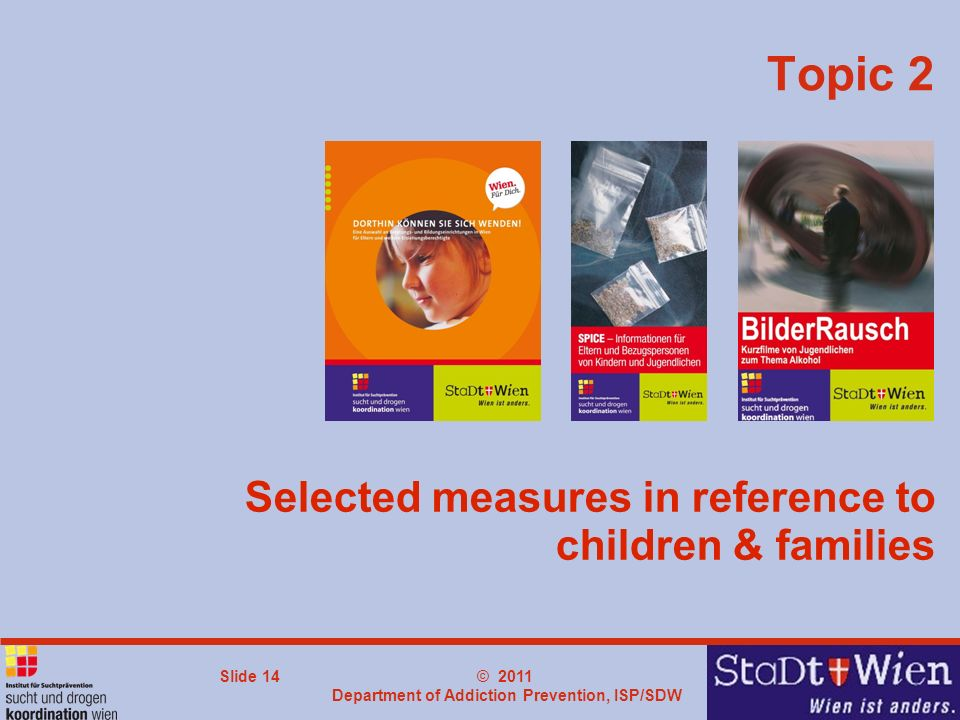 © 2011 Department of Addiction Prevention, ISP/SDW Slide 14 Selected measures in reference to children & families Topic 2