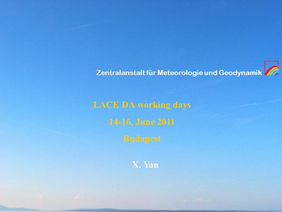Zentralanstalt für Meteorologie und Geodynamik LACE DA working days 14-16, June 2011 Budapest X.