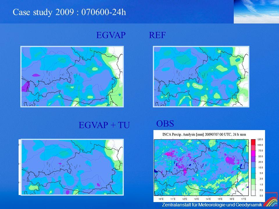 Zentralanstalt für Meteorologie und Geodynamik Case study 2009 : 070600-24h EGVAPREF EGVAP + TU OBS