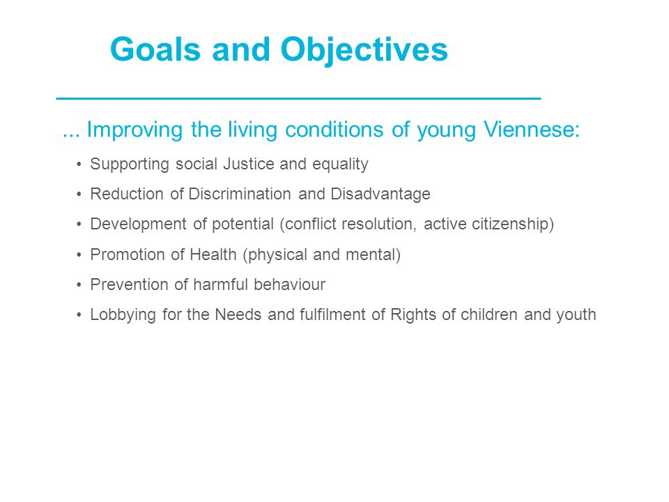 Januar 14MA13 Fachbereich Jugend - Stadt Wien6 Goals and Objectives... Improving the living conditions of young Viennese: Supporting social Justice an