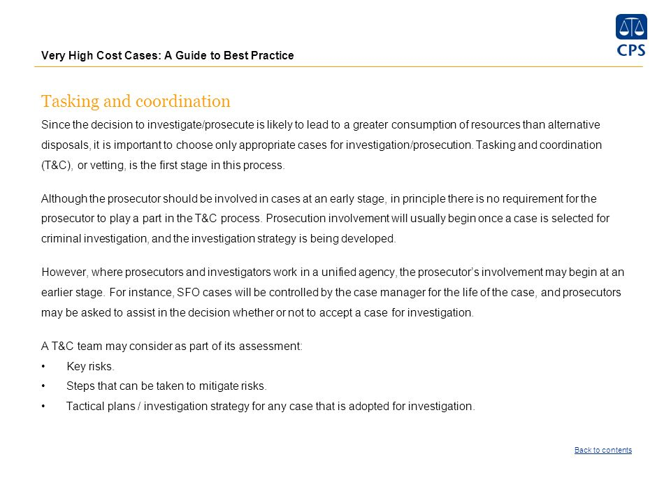 Very High Cost Cases: A Guide to Best Practice Tasking and coordination Since the decision to investigate/prosecute is likely to lead to a greater con