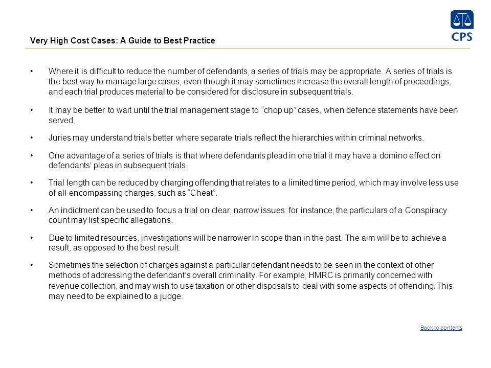 Very High Cost Cases: A Guide to Best Practice Where it is difficult to reduce the number of defendants, a series of trials may be appropriate. A seri