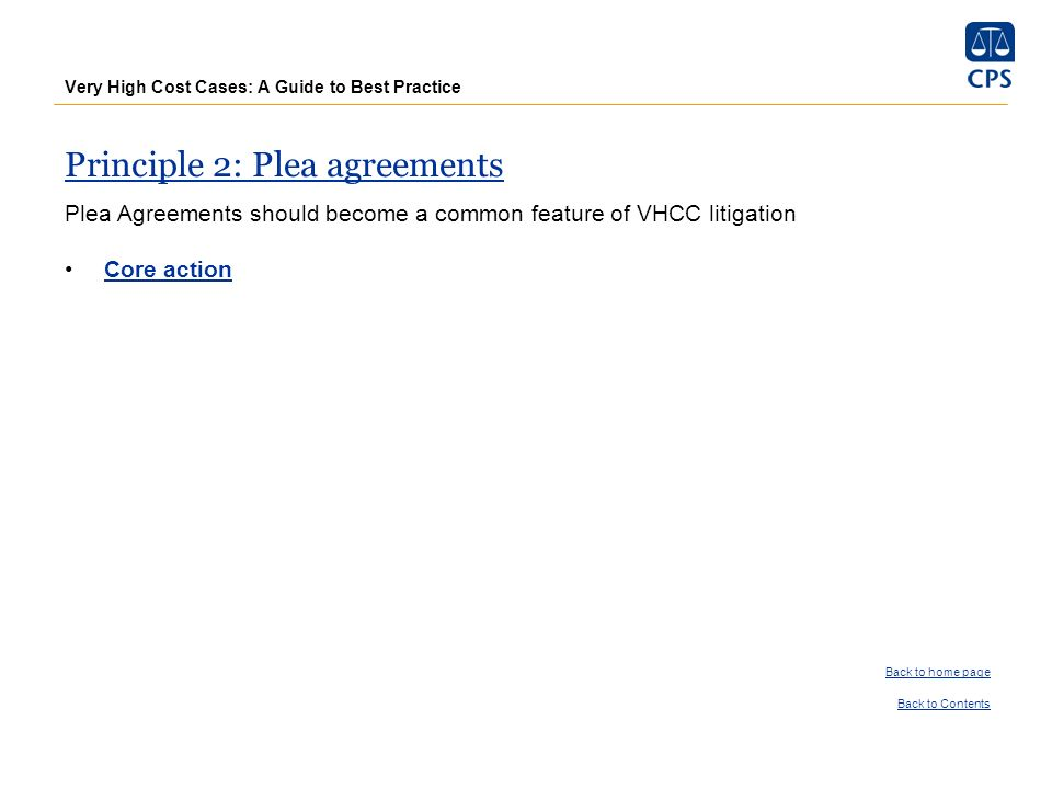 Very High Cost Cases: A Guide to Best Practice Principle 2: Plea agreements Plea Agreements should become a common feature of VHCC litigation Core act