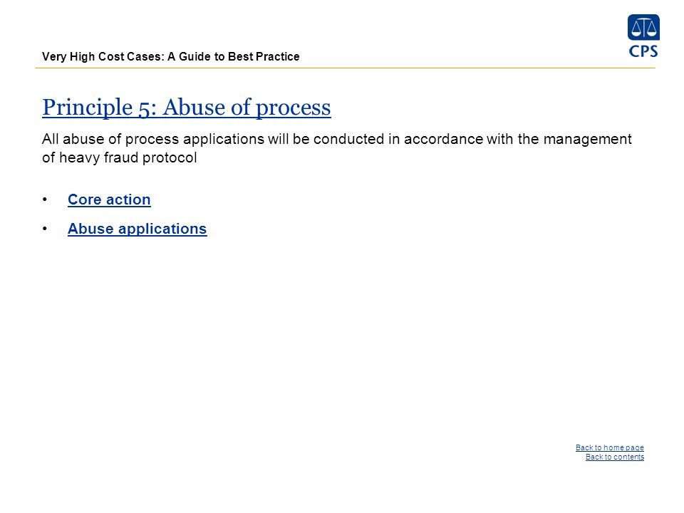 Very High Cost Cases: A Guide to Best Practice Principle 5: Abuse of process All abuse of process applications will be conducted in accordance with th