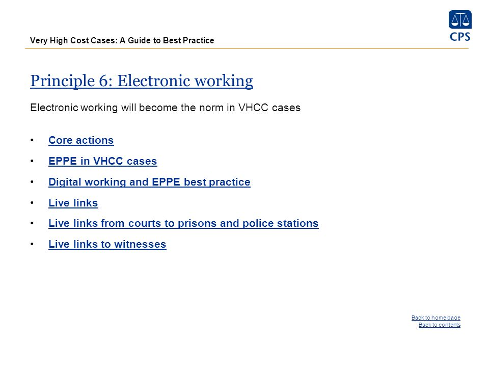 Very High Cost Cases: A Guide to Best Practice Principle 6: Electronic working Electronic working will become the norm in VHCC cases Core actions EPPE