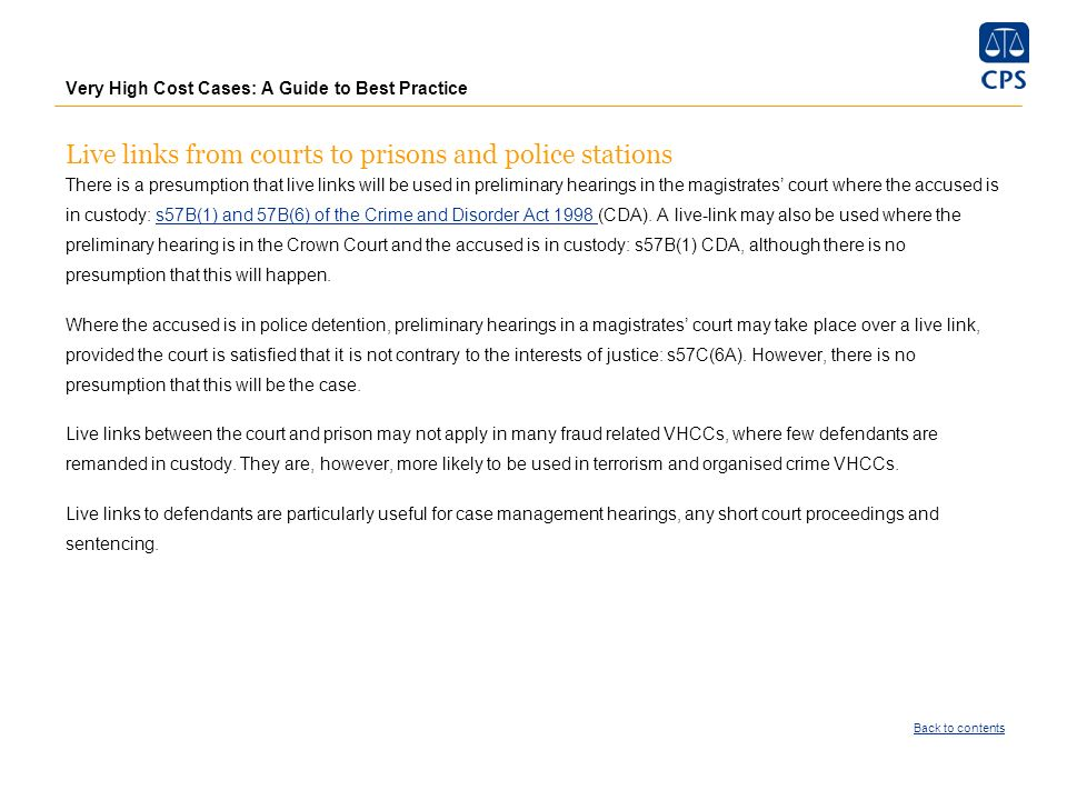 Very High Cost Cases: A Guide to Best Practice Live links from courts to prisons and police stations There is a presumption that live links will be us