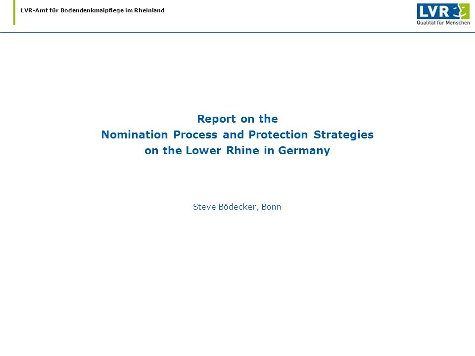 LVR-Amt für Bodendenkmalpflege im Rheinland Report on the Nomination Process and Protection Strategies on the Lower Rhine in Germany Steve Bödecker, Bonn