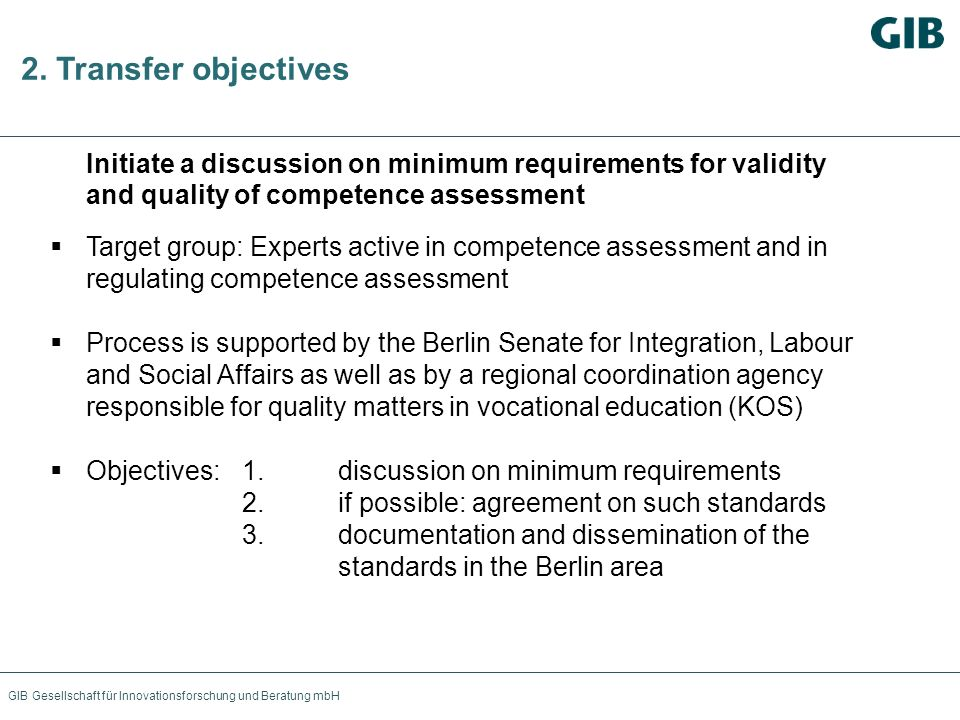 GIB Gesellschaft für Innovationsforschung und Beratung mbH 2. Transfer objectives Initiate a discussion on minimum requirements for validity and quali