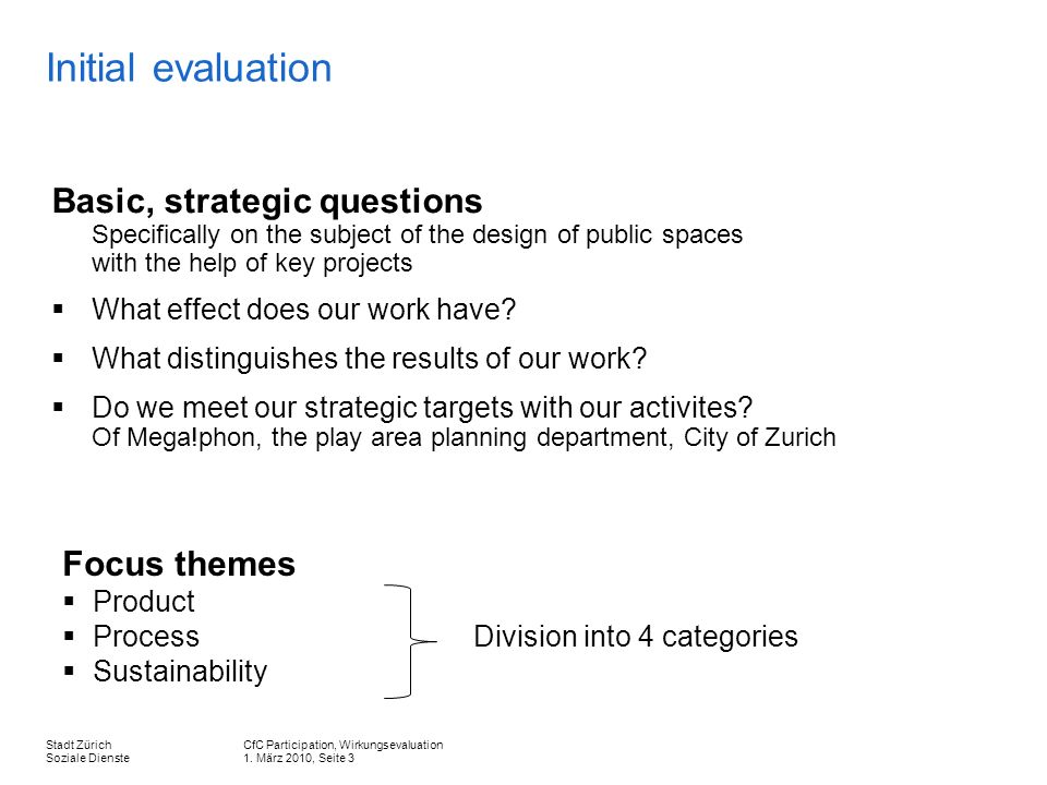 CfC Participation, Wirkungsevaluation 1. März 2010, Seite 3 Stadt Zürich Soziale Dienste Initial evaluation Basic, strategic questions Specifically on