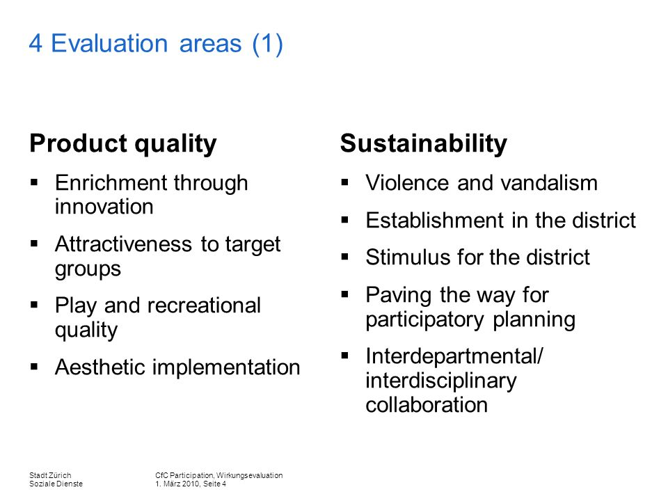 CfC Participation, Wirkungsevaluation 1. März 2010, Seite 4 Stadt Zürich Soziale Dienste 4 Evaluation areas (1) Product quality Enrichment through inn