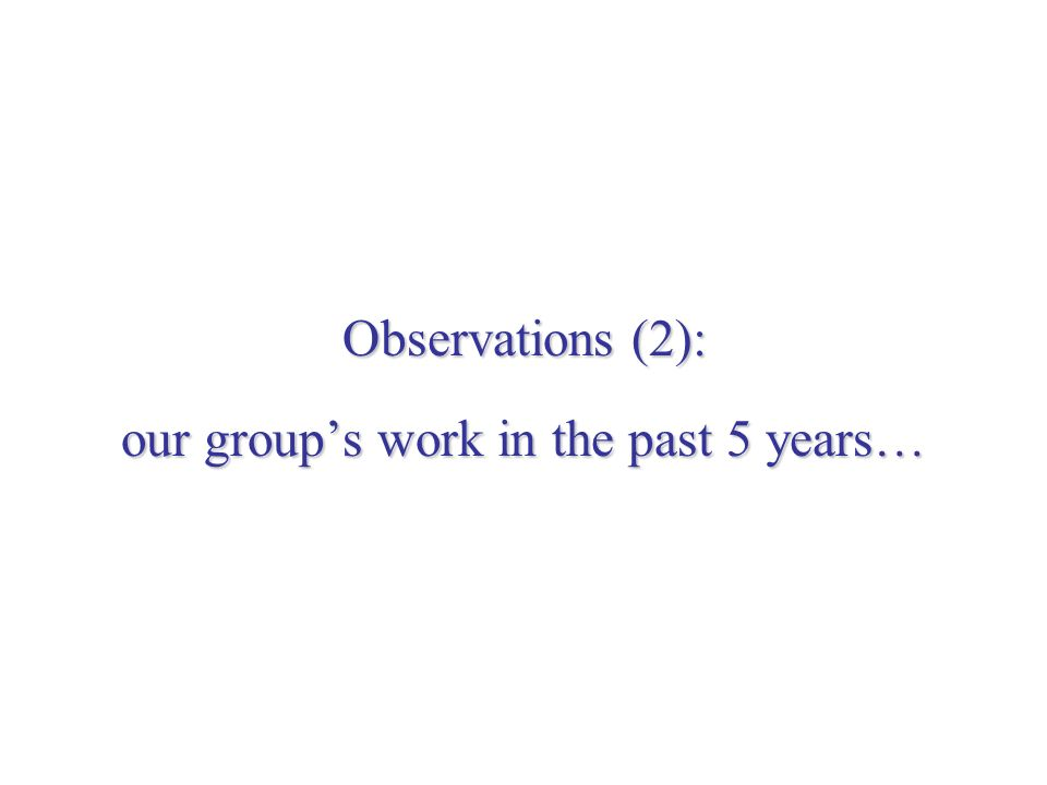 Observations (2): our groups work in the past 5 years…