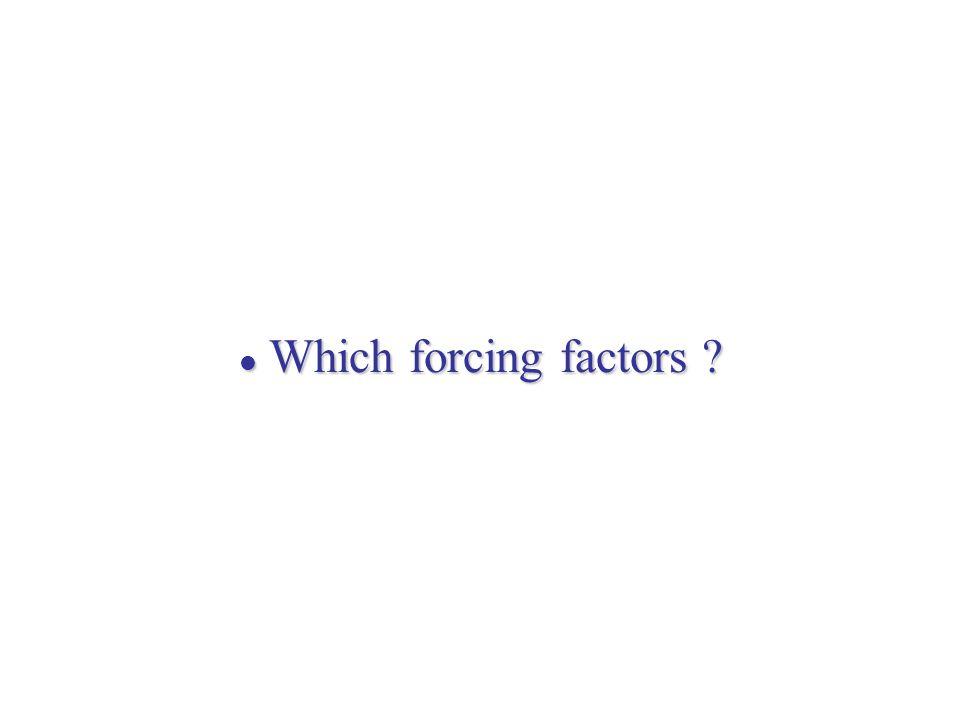 Which forcing factors ? Which forcing factors ?