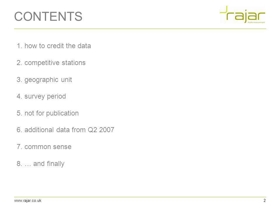 www.rajar.co.uk CONTENTS 2 1. how to credit the data 2. competitive stations 3. geographic unit 4. survey period 5. not for publication 6. additional