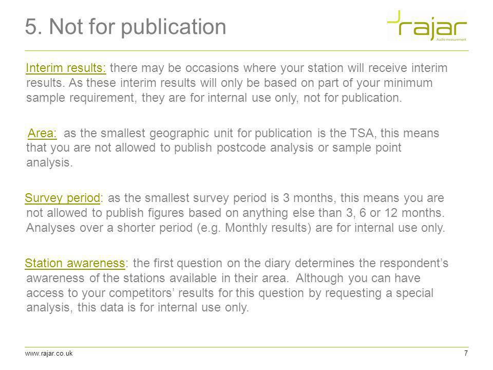 www.rajar.co.uk 5. Not for publication 7 Interim results: there may be occasions where your station will receive interim results. As these interim res