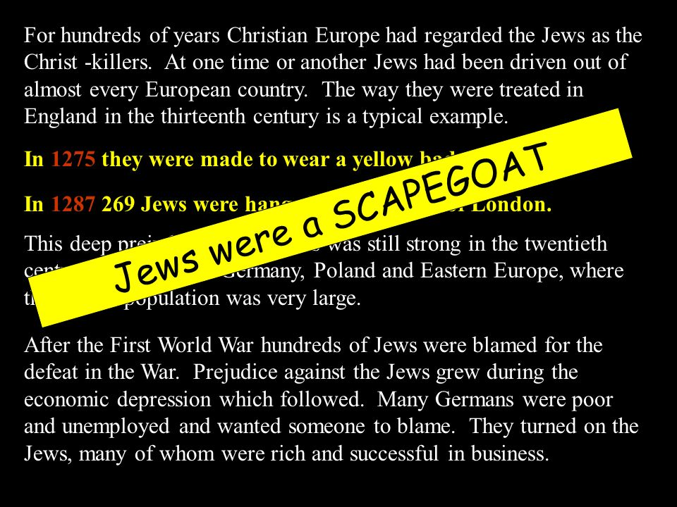 For hundreds of years Christian Europe had regarded the Jews as the Christ -killers.