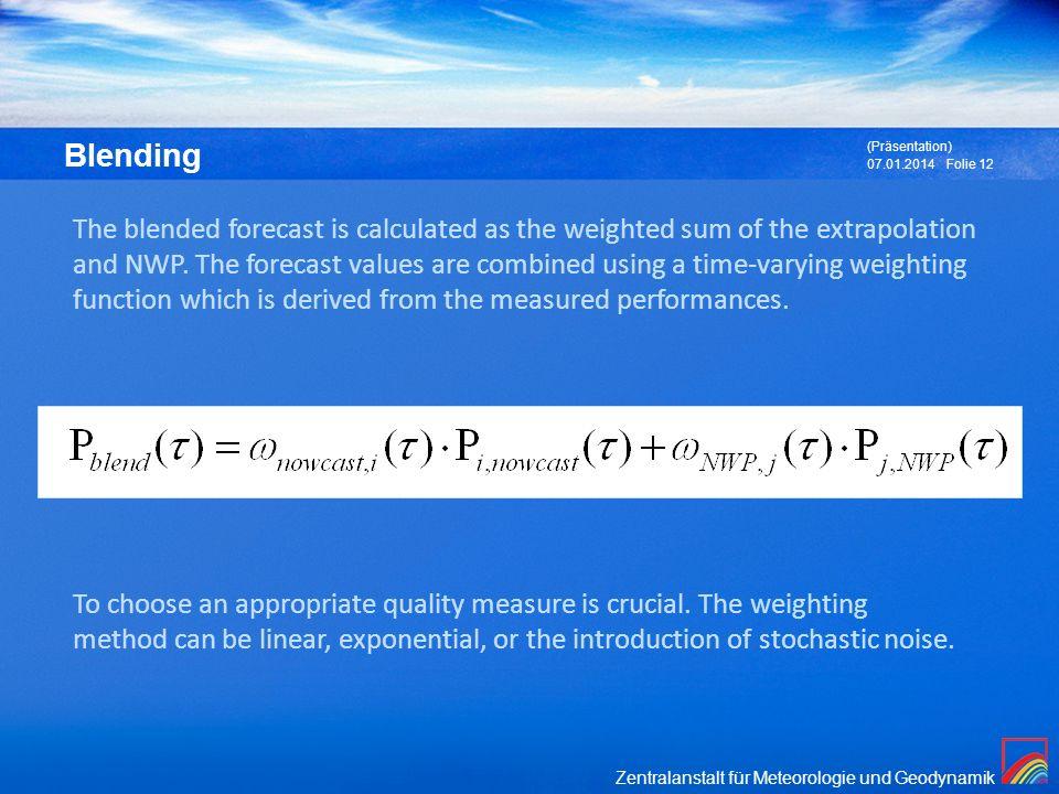 Zentralanstalt für Meteorologie und Geodynamik Blending 07.01.2014 (Präsentation) Folie 12 The blended forecast is calculated as the weighted sum of t