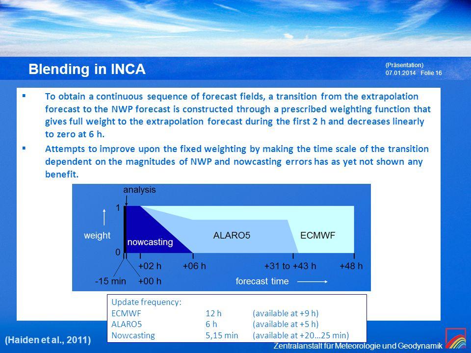 Zentralanstalt für Meteorologie und Geodynamik 07.01.2014 (Präsentation) Folie 16 Blending in INCA To obtain a continuous sequence of forecast fields,