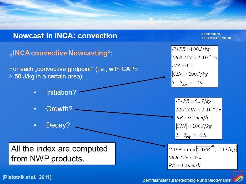 Zentralanstalt für Meteorologie und Geodynamik 07.01.2014 (Präsentation) Folie 18 Nowcast in INCA: convection INCA convective Nowcasting: For each con