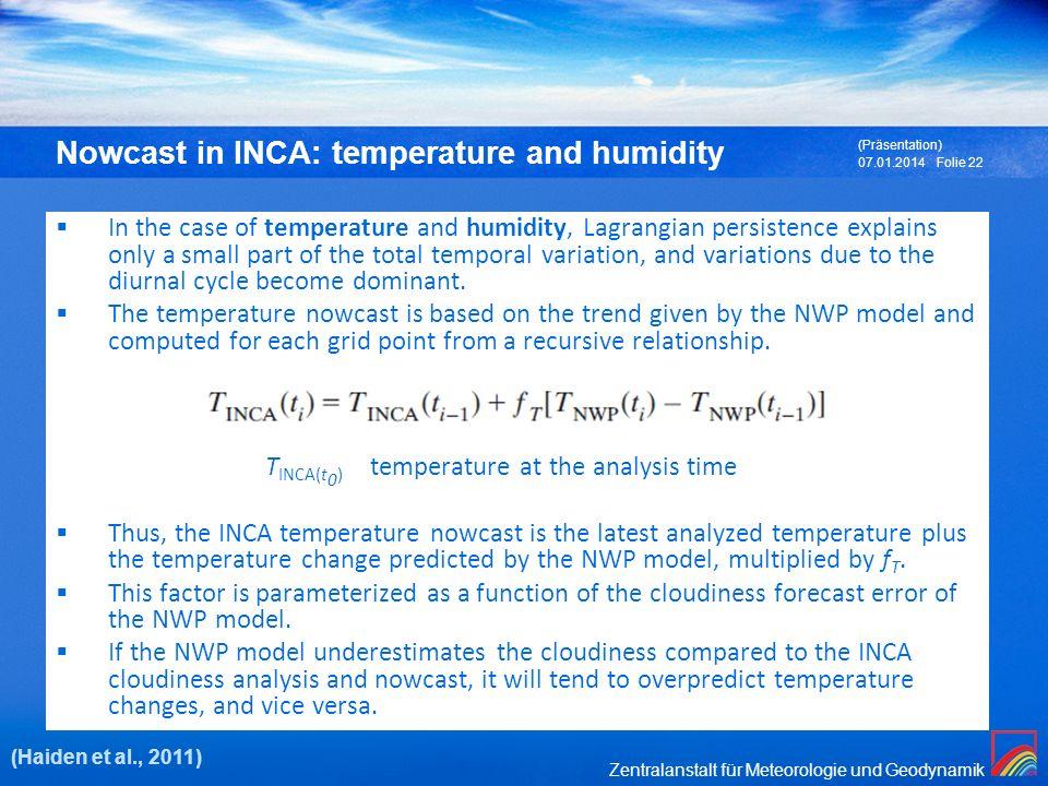 Zentralanstalt für Meteorologie und Geodynamik 07.01.2014 (Präsentation) Folie 22 Nowcast in INCA: temperature and humidity In the case of temperature