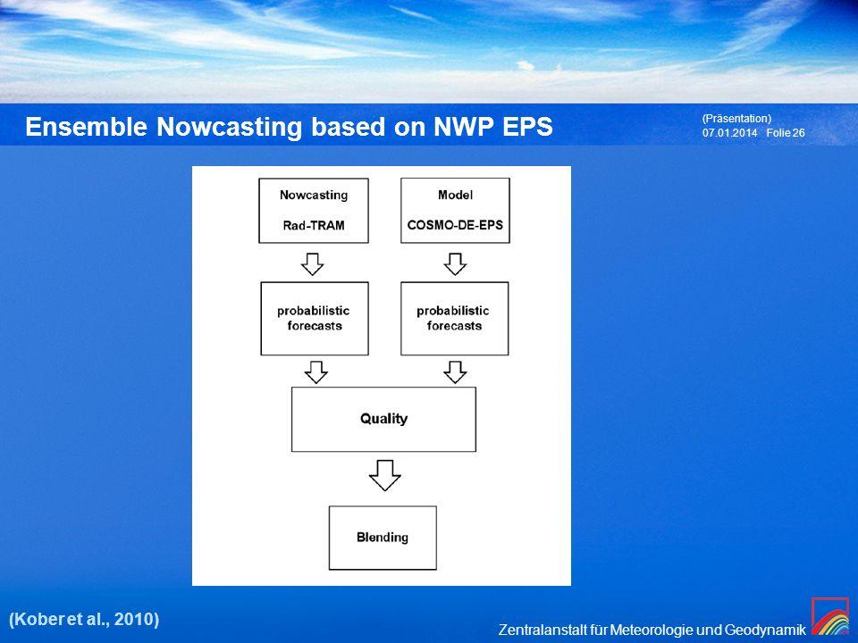 Zentralanstalt für Meteorologie und Geodynamik 07.01.2014 (Präsentation) Folie 26 Ensemble Nowcasting based on NWP EPS (Kober et al., 2010)
