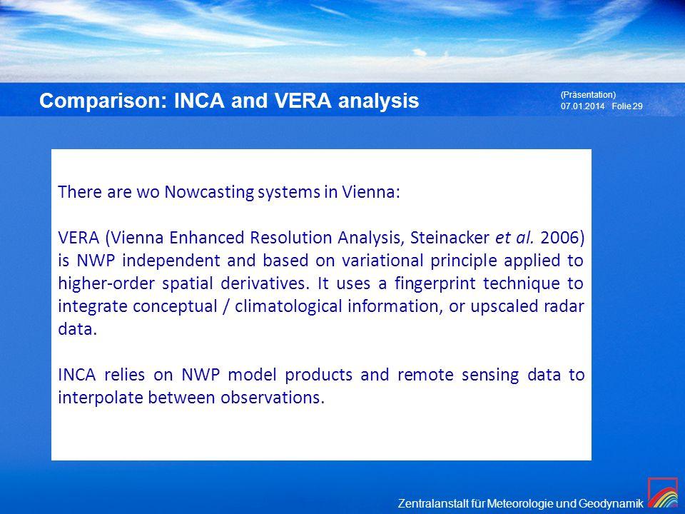 Zentralanstalt für Meteorologie und Geodynamik 07.01.2014 (Präsentation) Folie 29 Comparison: INCA and VERA analysis There are wo Nowcasting systems i