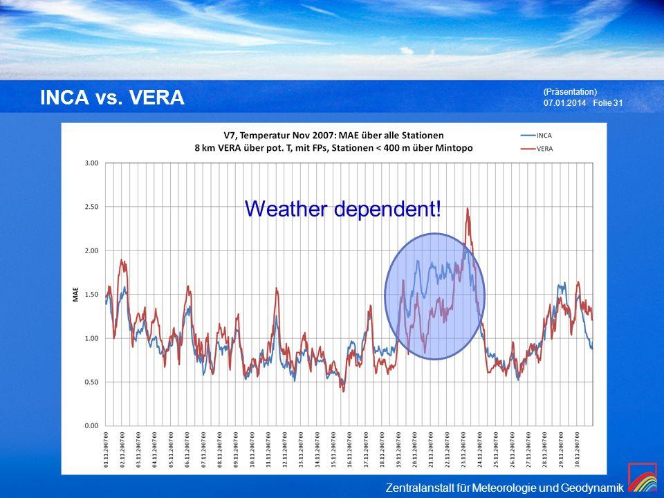 Zentralanstalt für Meteorologie und Geodynamik 07.01.2014 (Präsentation) Folie 31 INCA vs. VERA Weather dependent!